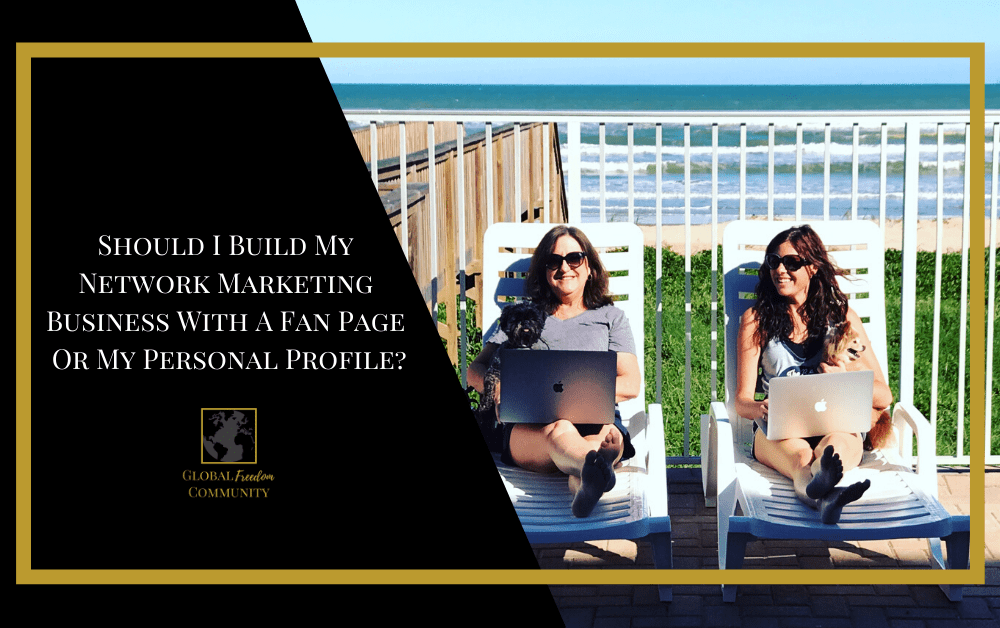 Should I Build My Network Marketing Business With a Facebook Page or My Personal Profile?